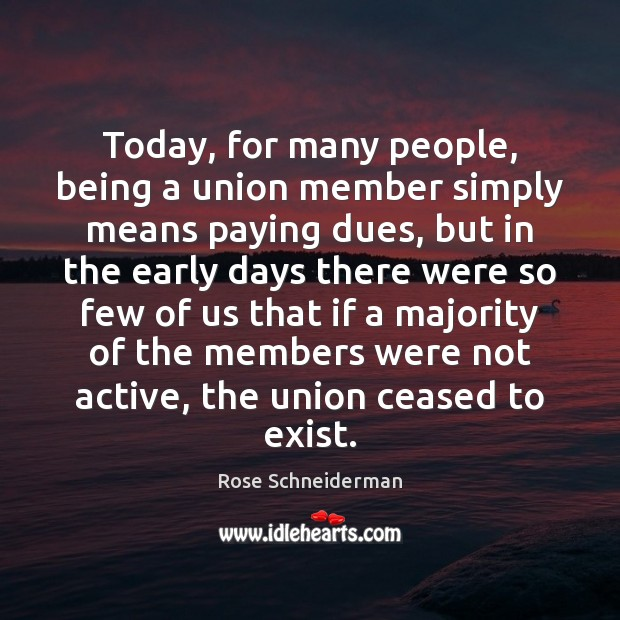 Today, for many people, being a union member simply means paying dues, Image