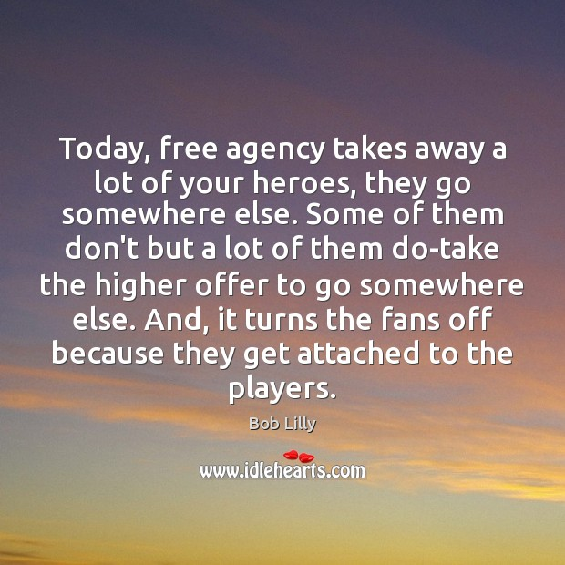 Image, Today, free agency takes away a lot of your heroes, they go