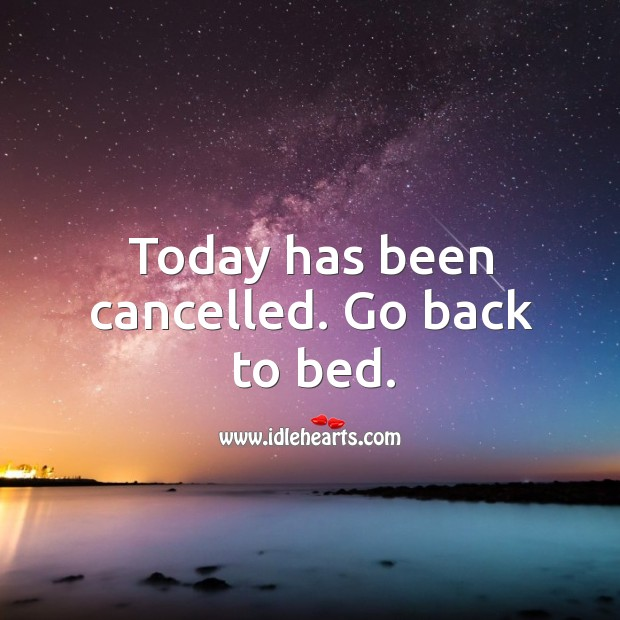 Today has been cancelled. Go back to bed. Image