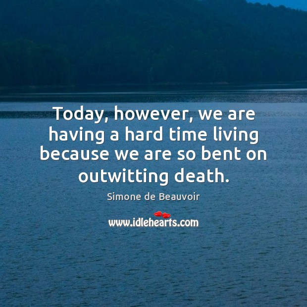 Today, however, we are having a hard time living because we are Simone de Beauvoir Picture Quote