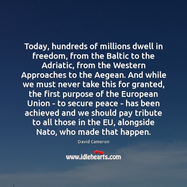 Today, hundreds of millions dwell in freedom, from the Baltic to the David Cameron Picture Quote