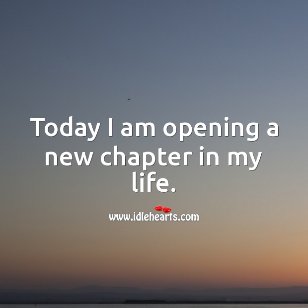 Today I am opening a new chapter in my life. Image