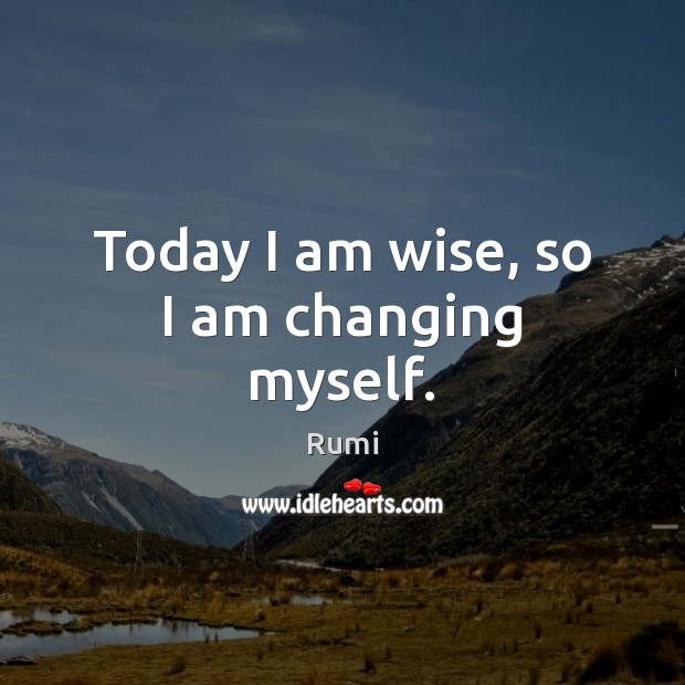 Image, Today I am wise, so I am changing myself.