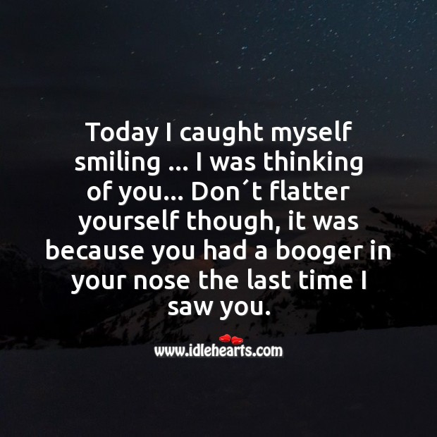 Today I caught myself smiling … I was thinking of you Smile Messages Image