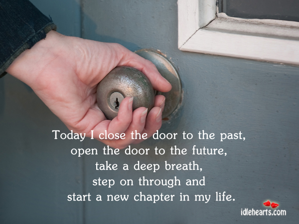 Today I close the door to the past, to start a new chapter in life. Inspirational Life Quotes Image