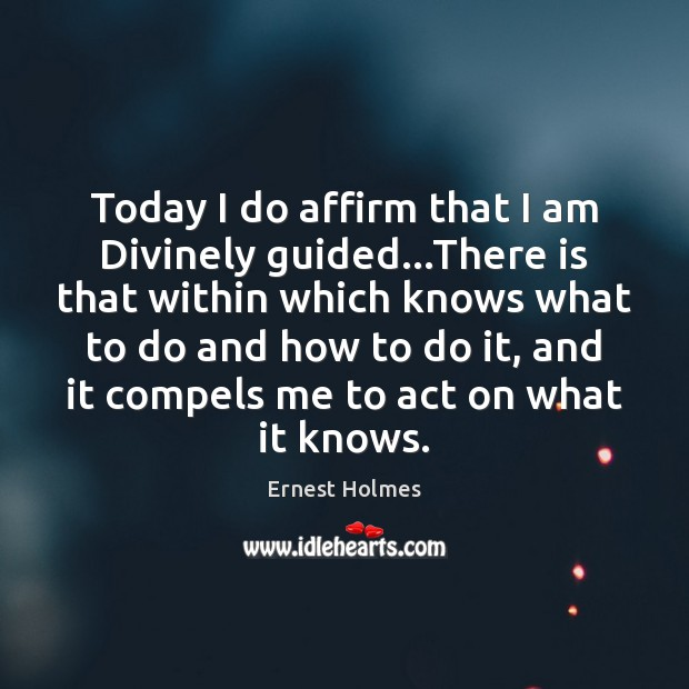 Today I do affirm that I am Divinely guided…There is that Ernest Holmes Picture Quote