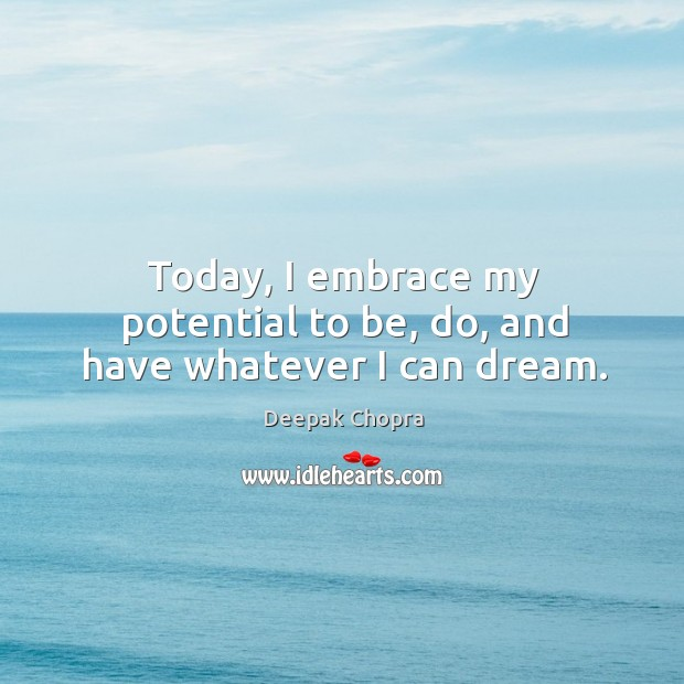 Today, I embrace my potential to be, do, and have whatever I can dream. Image