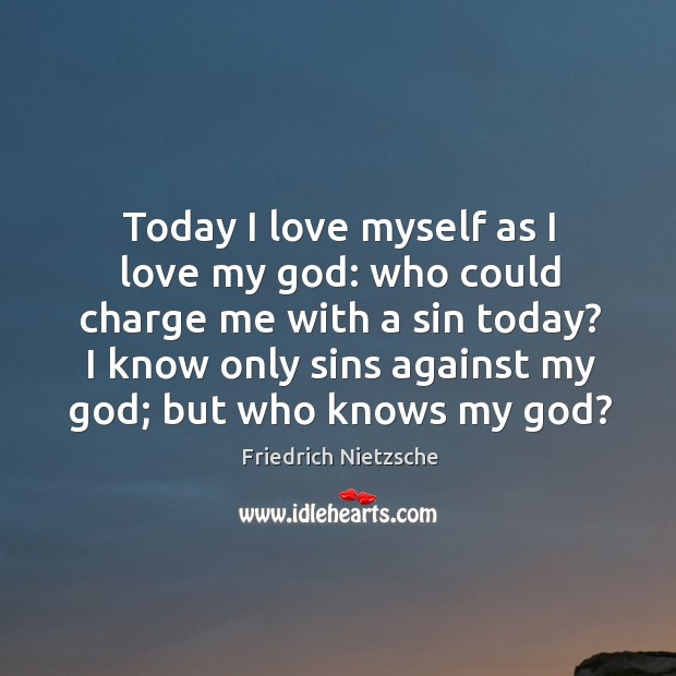 Today I love myself as I love my God: who could charge me with a sin today? Image