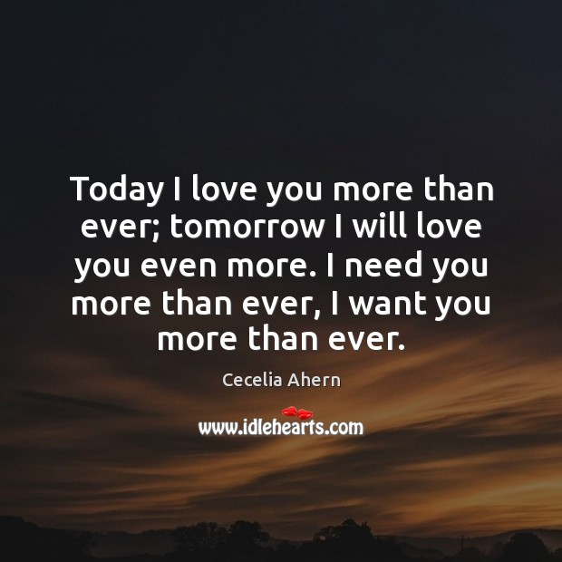 Today I love you more than ever; tomorrow I will love you Cecelia Ahern Picture Quote