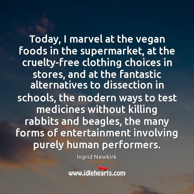 Ingrid Newkirk Picture Quote image saying: Today, I marvel at the vegan foods in the supermarket, at the