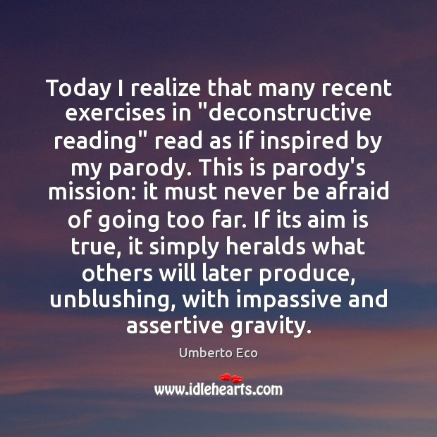 """Today I realize that many recent exercises in """"deconstructive reading"""" read as Never Be Afraid Quotes Image"""