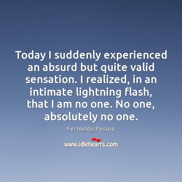 Today I suddenly experienced an absurd but quite valid sensation. I realized, Image
