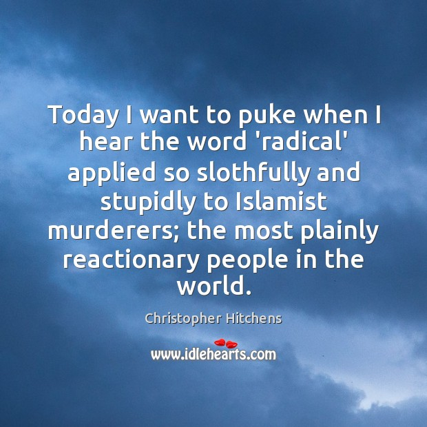 Today I want to puke when I hear the word 'radical' applied Image