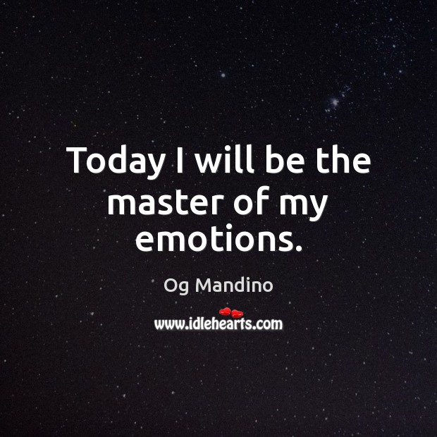 Today I will be the master of my emotions. Og Mandino Picture Quote