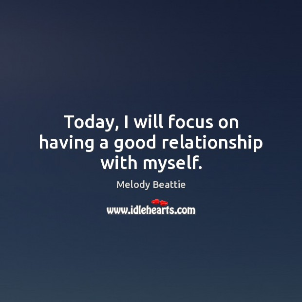Image about Today, I will focus on having a good relationship with myself.