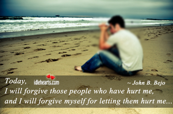 Today, I Will Forgive Those People Who…