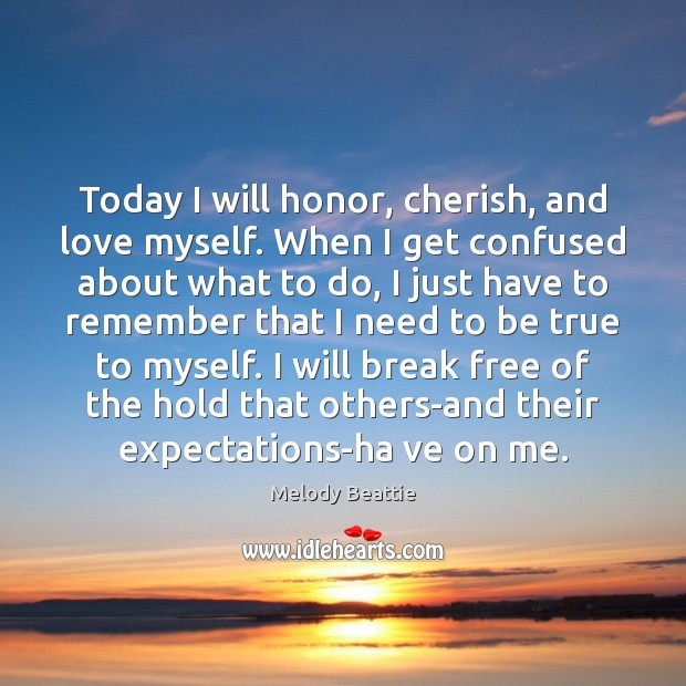 Today I will honor, cherish, and love myself. When I get confused Image