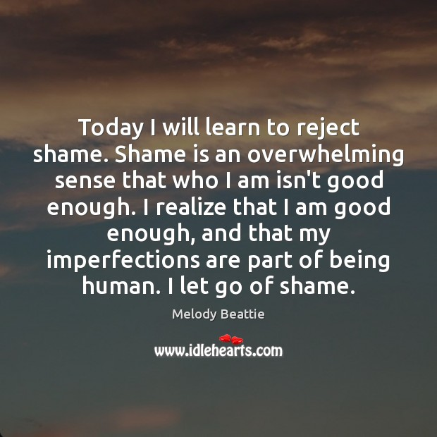 Today I will learn to reject shame. Shame is an overwhelming sense Image