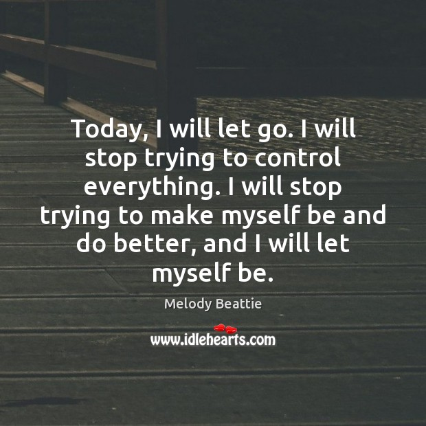 Today, I will let go. I will stop trying to control everything. Image