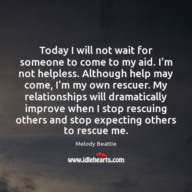 Image, Today I will not wait for someone to come to my aid.