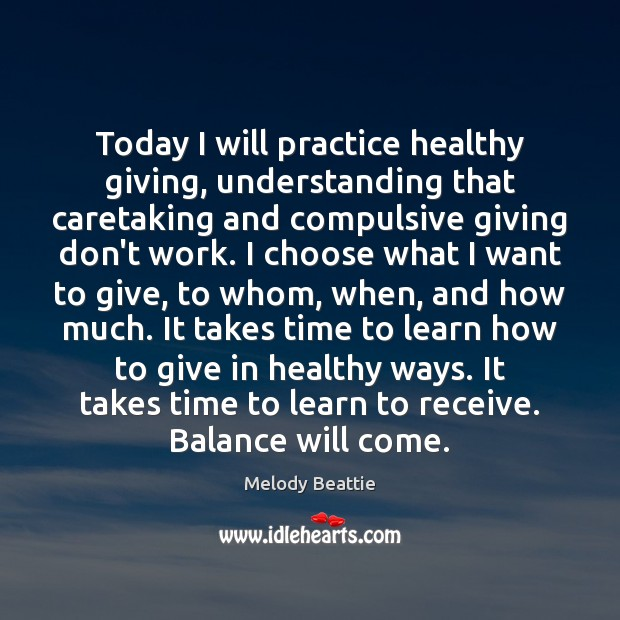 Today I will practice healthy giving, understanding that caretaking and compulsive giving Image