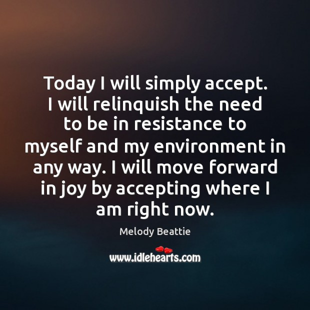 Today I will simply accept. I will relinquish the need to be Image