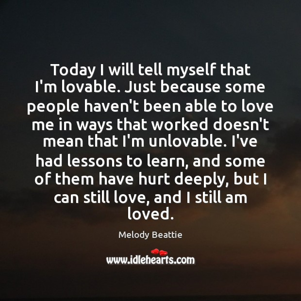 Today I will tell myself that I'm lovable. Just because some people Image