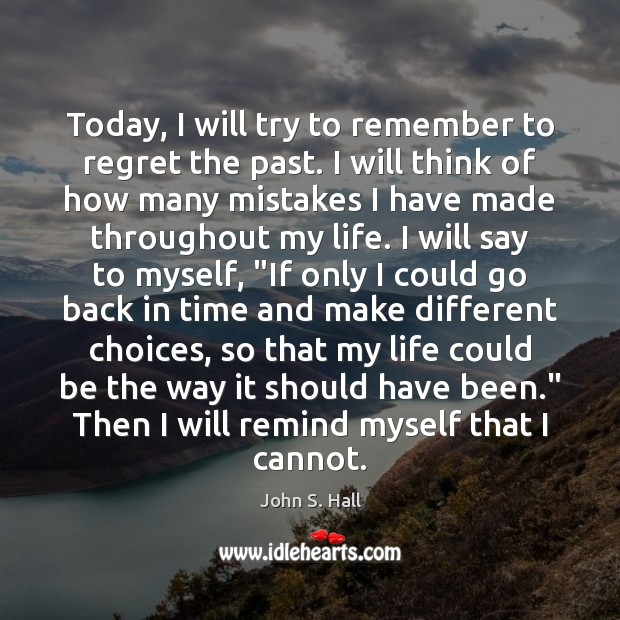 Today, I will try to remember to regret the past. Image