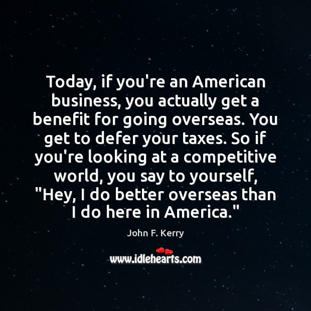 Image, Today, if you're an American business, you actually get a benefit for