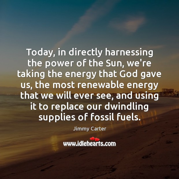 Image, Today, in directly harnessing the power of the Sun, we're taking the