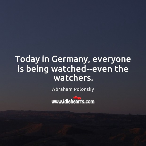 Image, Today in Germany, everyone is being watched–even the watchers.