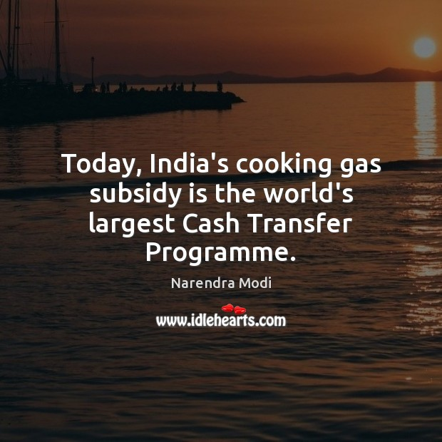 Image, Today, India's cooking gas subsidy is the world's largest Cash Transfer Programme.