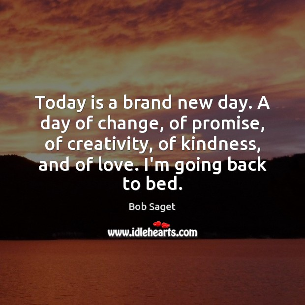 Today is a brand new day. A day of change, of promise, Bob Saget Picture Quote