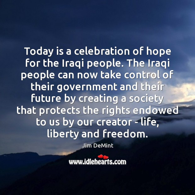 Today is a celebration of hope for the Iraqi people. The Iraqi Image
