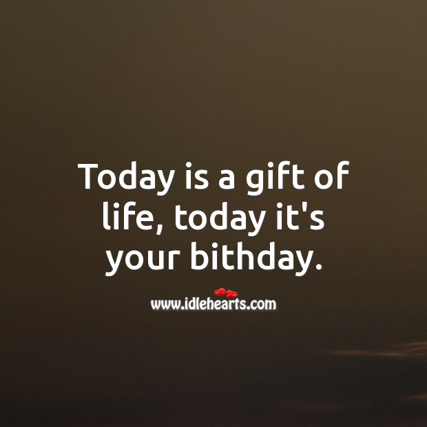 Today is a gift of life, today it's your bithday. Gift Quotes Image