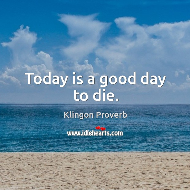 Today is a good day to die. Image