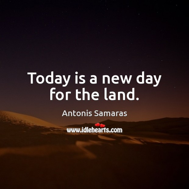 Image, Today is a new day for the land.