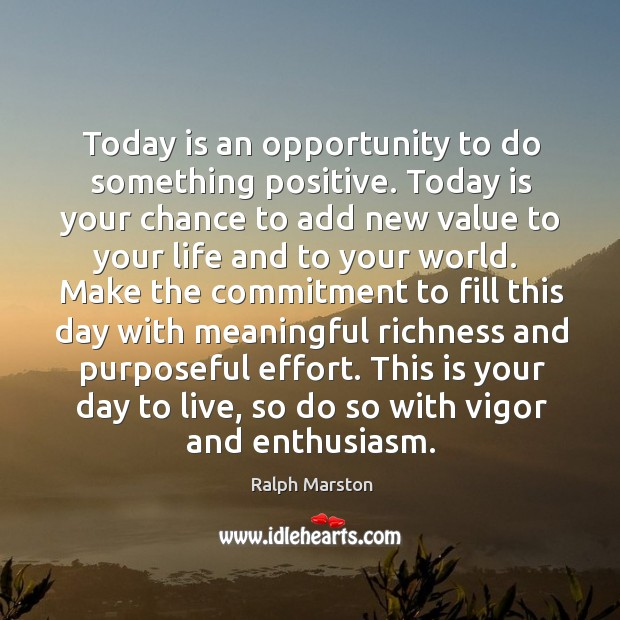 Image, Today is an opportunity to do something positive. Today is your chance