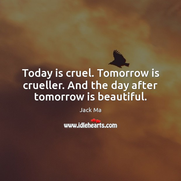 Today is cruel. Tomorrow is crueller. And the day after tomorrow is beautiful. Jack Ma Picture Quote