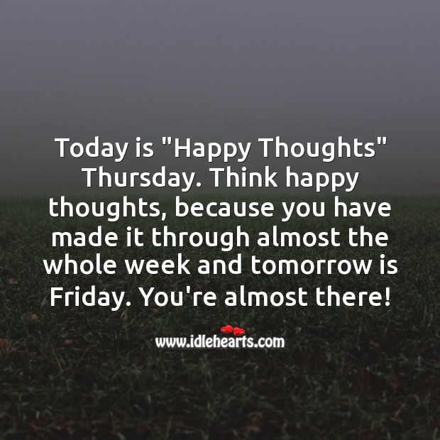 "Today is ""Happy Thoughts"" Thursday. Think happy thoughts. Thursday Quotes Image"