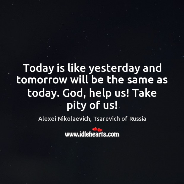 Today is like yesterday and tomorrow will be the same as today. Image