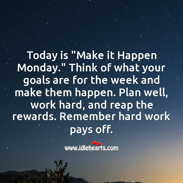 "Today is ""Make it Happen Monday."" Set goals for the week and make them happen. Plan Quotes Image"