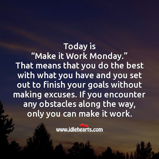 """Today is """"Make it Work Monday."""" Monday Quotes Image"""