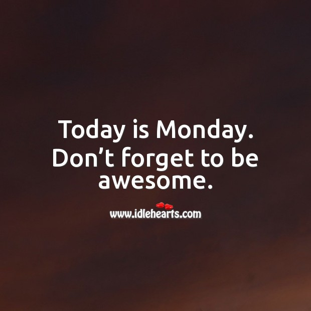 Today is Monday. Don't forget to be awesome. Monday Quotes Image