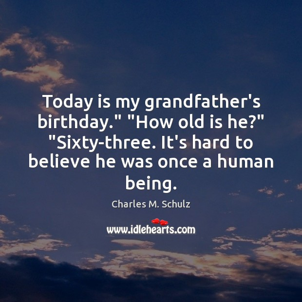 "Image, Today is my grandfather's birthday."" ""How old is he?"" ""Sixty-three. It's hard"
