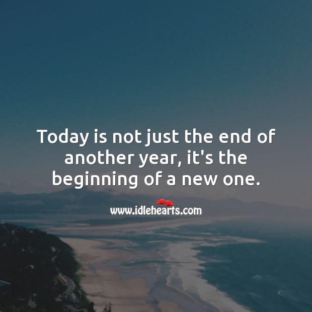Today is not just the end of another year, it's the beginning of a new one. Happy New Year Messages Image