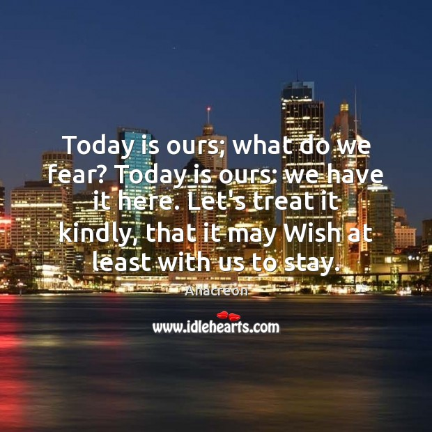 Today is ours; what do we fear? Today is ours: we have Image