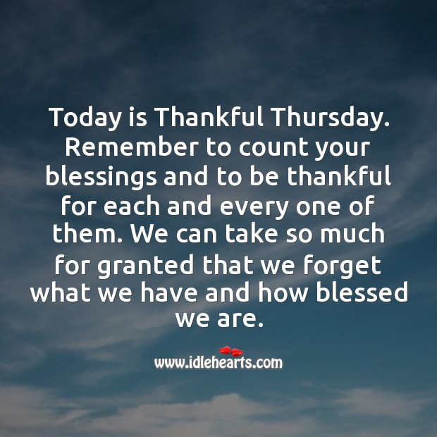 Today is Thankful Thursday. Remember to count your blessings. Thursday Quotes Image