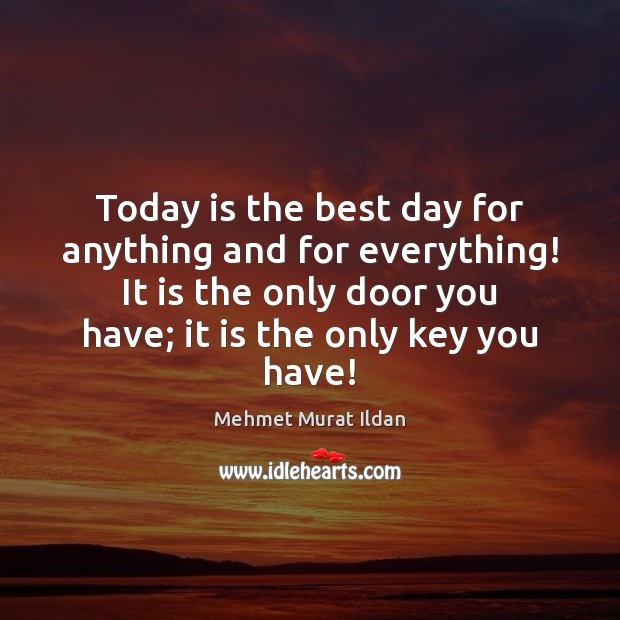 Image, Today is the best day for anything and for everything! It is