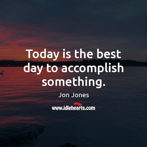 Today is the best day to accomplish something. Jon Jones Picture Quote